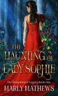 The Haunting of Lady Sophie -- Marley Mathews